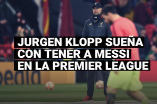 Jurgen Klopp sueña con tener a Lionel Messi jugando en la Premier League