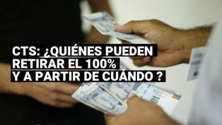 CTS: ¿Desde cuándo puedo retirar el 100% de mi dinero?