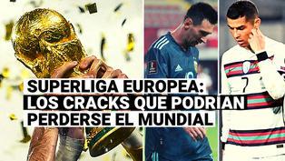 Conoce a los cracks que no podrían jugar en el Mundial por su participación en la Superliga Europea