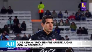 """Luis Abram: """"Uno siempre quiere jugar con la selección"""""""
