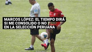 """Marcos López: """"Estoy feliz de estar en laSelección Peruana, el tiempo dirá si me consolido o no"""""""