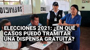 Elecciones 2021: ¿Cuáles son los casos en los que puedo tramitar una dispensa electoralgratuitamente?