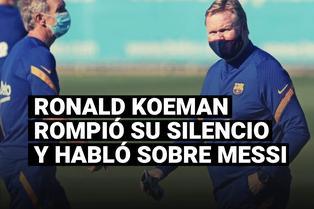 Ronald Koeman rompió su silencio y habló sobre la permanencia de Messi en el Barcelona