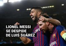 """Lionel Messi se despide de Suárez: """"No merecías que te echen como lo hicieron"""""""