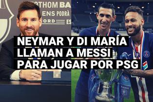 Di María y Neymar llaman a Lionel Messi para que juegue en PSG