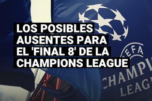 Los posibles ausentes para los encuentros por cuartos de final de la Champions League
