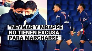 """Presidente del PSG: """"Kylian Mbappé y Neymar ya no tienen excusa para irse"""""""