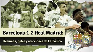 ¡Triunfo merengue! Resumen, goles y reacciones del Clásico de España 2021