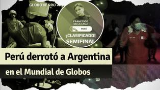 ¡Histórico! Perú venció a Argentina en el Mundial de Globos