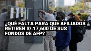 AFP: ¿Qué falta para que los afiliados retirenS/ 17,600 de sus fondos de pensiones?